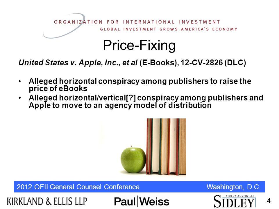 2012 OFII General Counsel Conference Washington, D.C. Price-Fixing United States v. Apple, Inc., et al (E-Books), 12-CV-2826 (DLC) Alleged horizontal