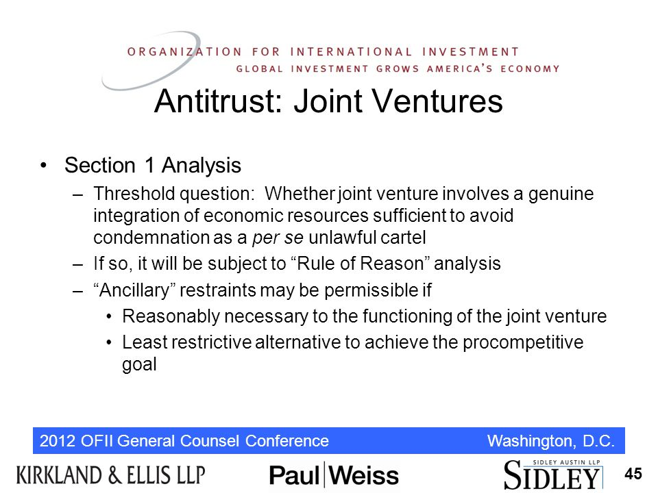 2012 OFII General Counsel Conference Washington, D.C. Antitrust: Joint Ventures Section 1 Analysis –Threshold question: Whether joint venture involves