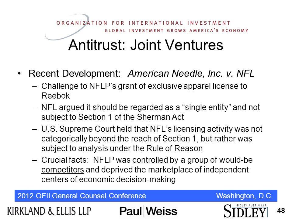 2012 OFII General Counsel Conference Washington, D.C. Antitrust: Joint Ventures Recent Development: American Needle, Inc. v. NFL –Challenge to NFLP's