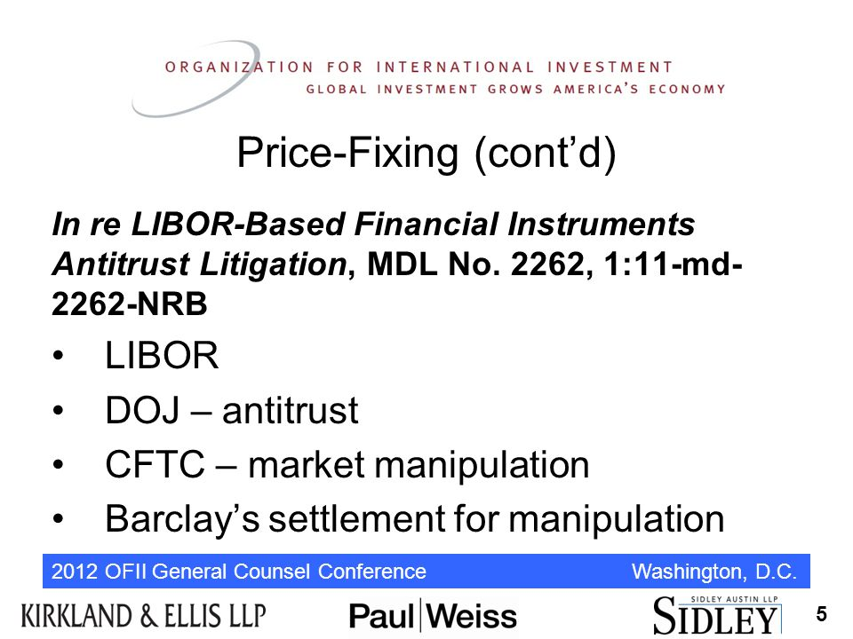 2012 OFII General Counsel Conference Washington, D.C. Price-Fixing (cont'd) In re LIBOR-Based Financial Instruments Antitrust Litigation, MDL No. 2262