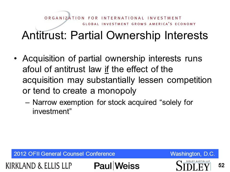 2012 OFII General Counsel Conference Washington, D.C. Antitrust: Partial Ownership Interests Acquisition of partial ownership interests runs afoul of