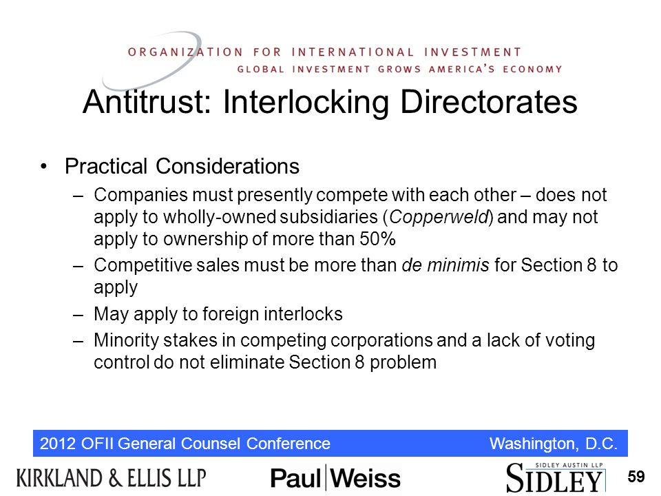 2012 OFII General Counsel Conference Washington, D.C. Antitrust: Interlocking Directorates Practical Considerations –Companies must presently compete