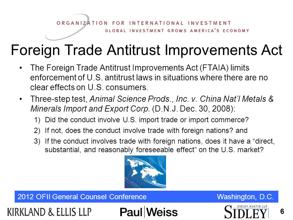 2012 OFII General Counsel Conference Washington, D.C. Foreign Trade Antitrust Improvements Act The Foreign Trade Antitrust Improvements Act (FTAIA) li