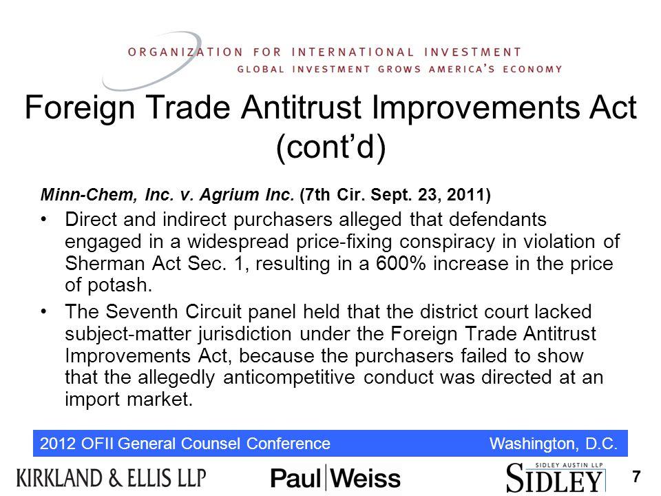 2012 OFII General Counsel Conference Washington, D.C. Foreign Trade Antitrust Improvements Act (cont'd) Minn-Chem, Inc. v. Agrium Inc. (7th Cir. Sept.