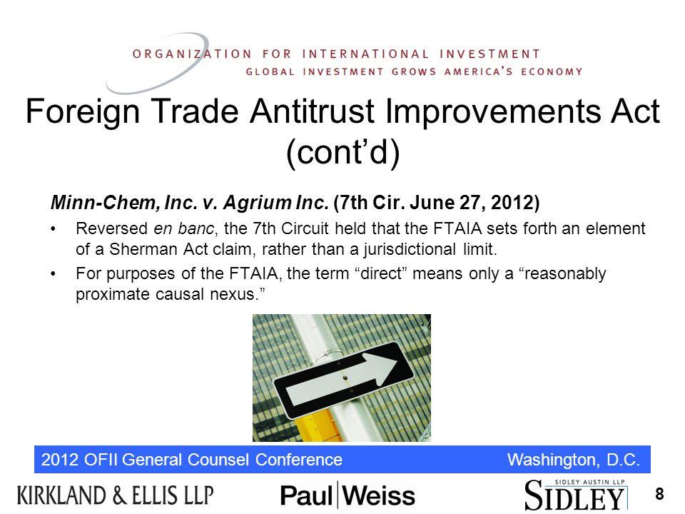 2012 OFII General Counsel Conference Washington, D.C. Foreign Trade Antitrust Improvements Act (cont'd) Minn-Chem, Inc. v. Agrium Inc. (7th Cir. June