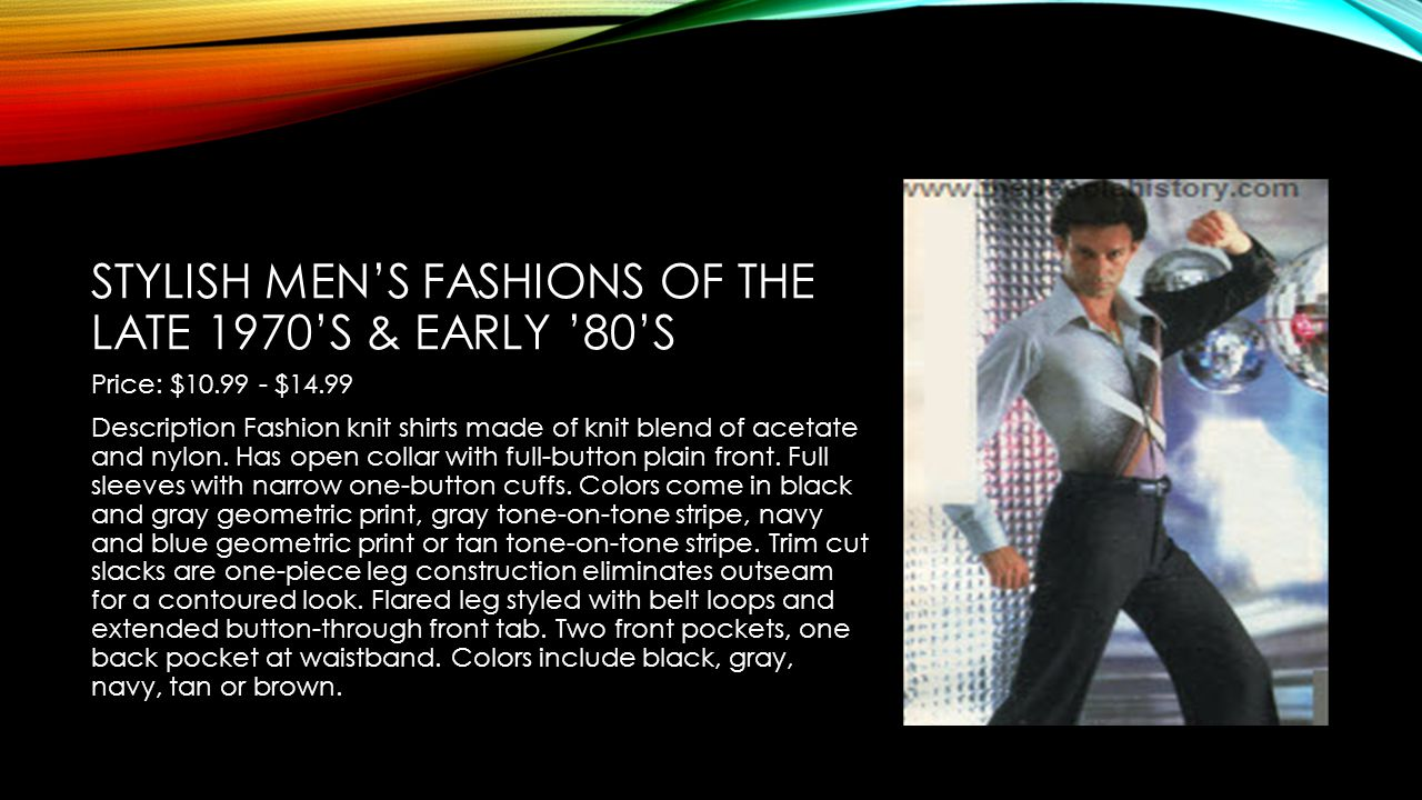 STYLISH MEN'S FASHIONS OF THE LATE 1970'S & EARLY '80'S Price: $10.99 - $14.99 Description Fashion knit shirts made of knit blend of acetate and nylon.