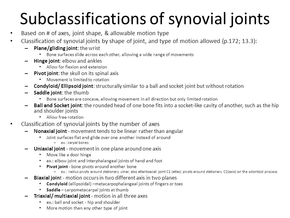 Subclassifications of synovial joints Based on # of axes, joint shape, & allowable motion type Classification of synovial joints by shape of joint, an