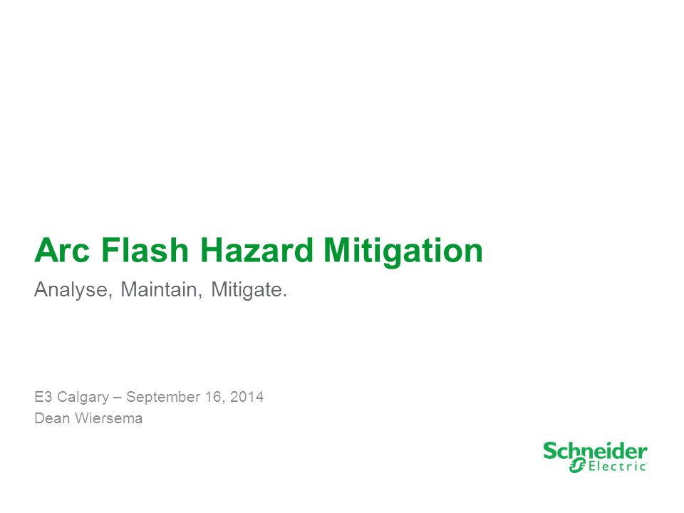 1 Arc Flash Hazard Mitigation Analyse, Maintain, Mitigate.