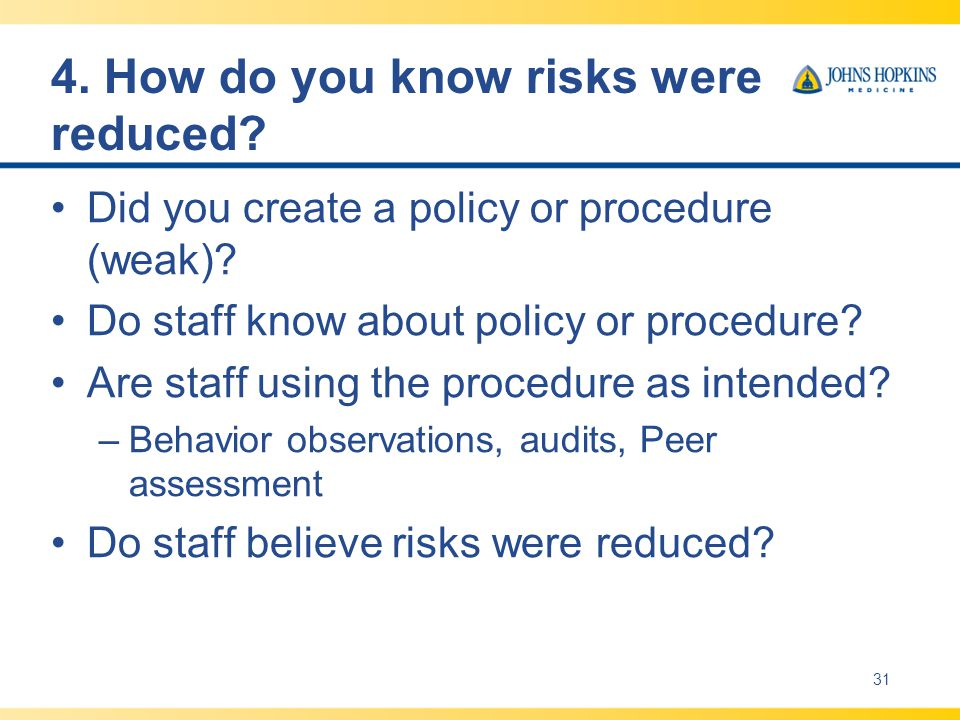 4.How do you know risks were reduced. Did you create a policy or procedure (weak).