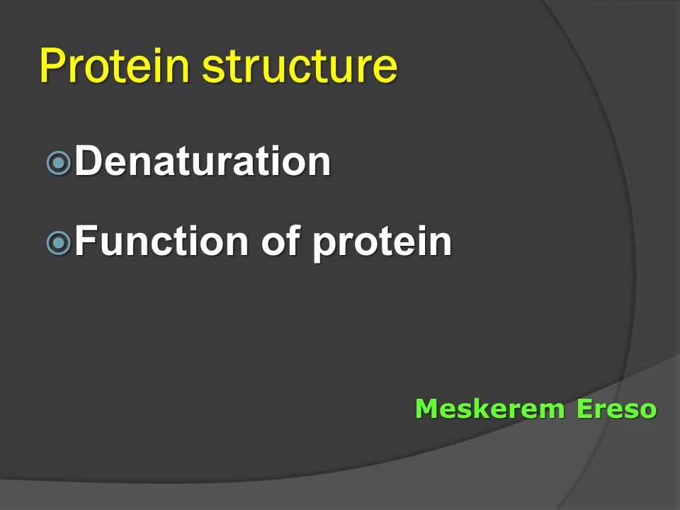 Protein structure  Denaturation  Function of protein Meskerem Ereso