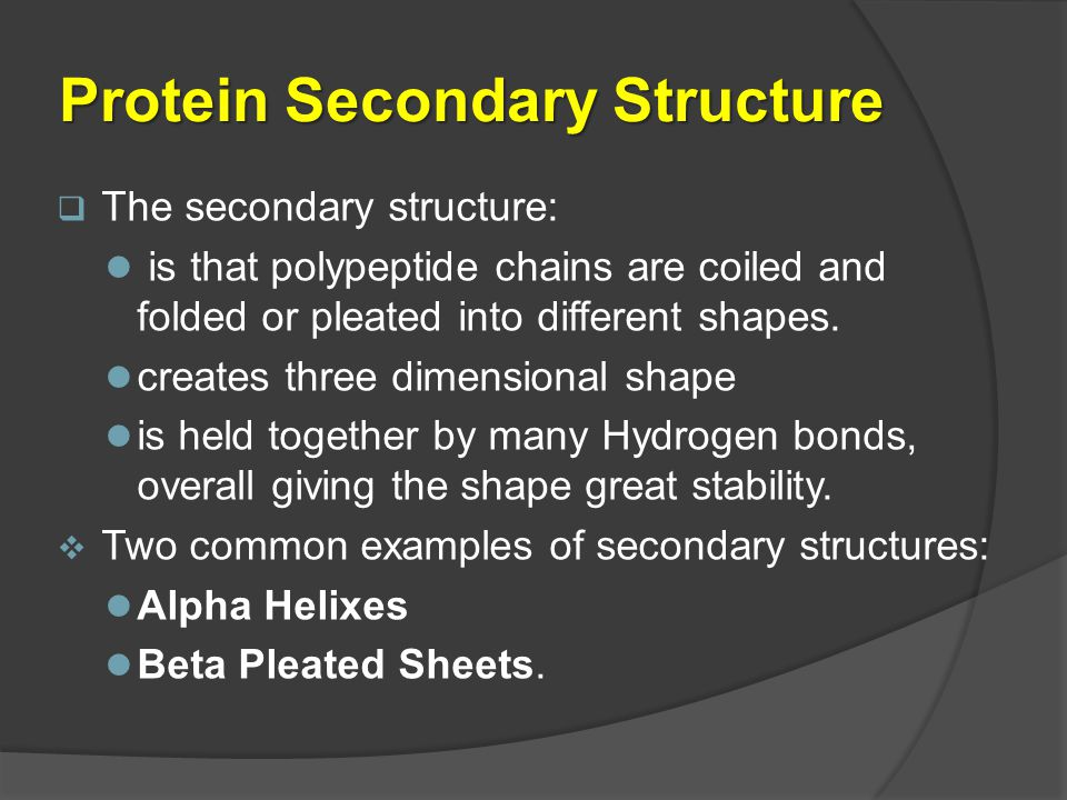 Protein Secondary Structure  The secondary structure: is that polypeptide chains are coiled and folded or pleated into different shapes. creates thre