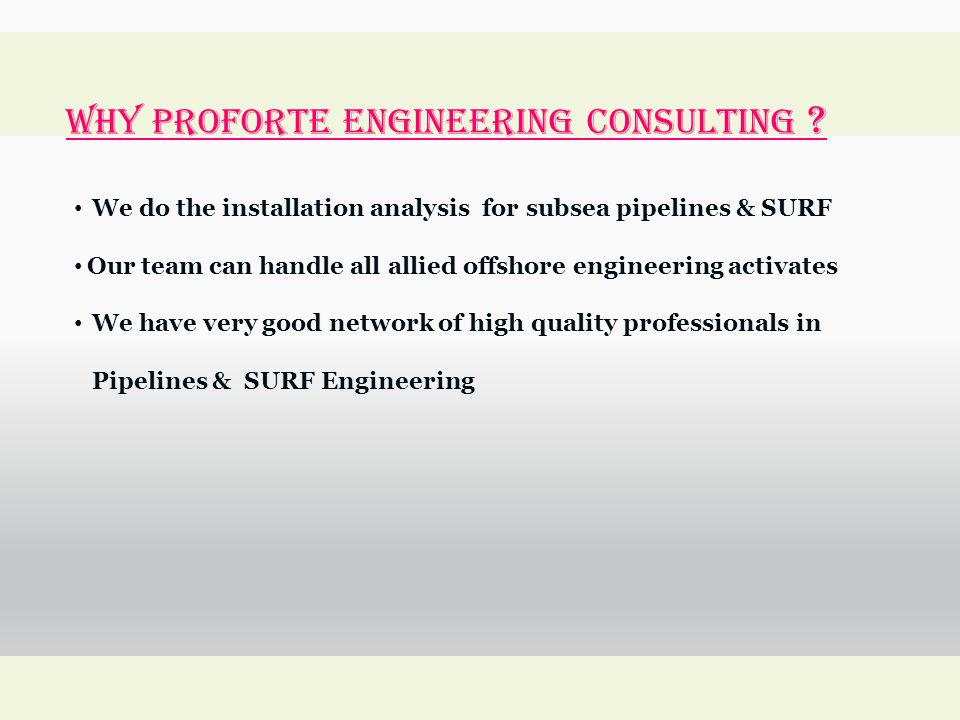 WHY Proforte Engineering Consulting ? We do the installation analysis for subsea pipelines & SURF Our team can handle all allied offshore engineering