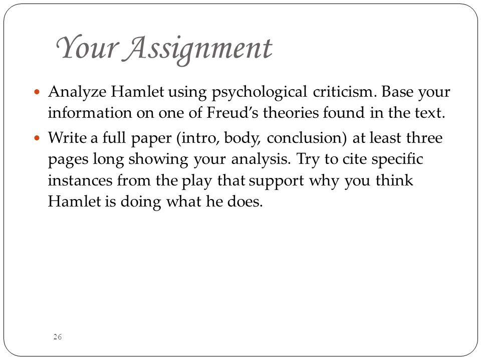 26 Your Assignment Analyze Hamlet using psychological criticism.