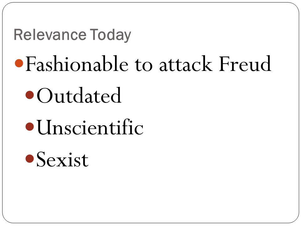 Relevance Today Fashionable to attack Freud Outdated Unscientific Sexist