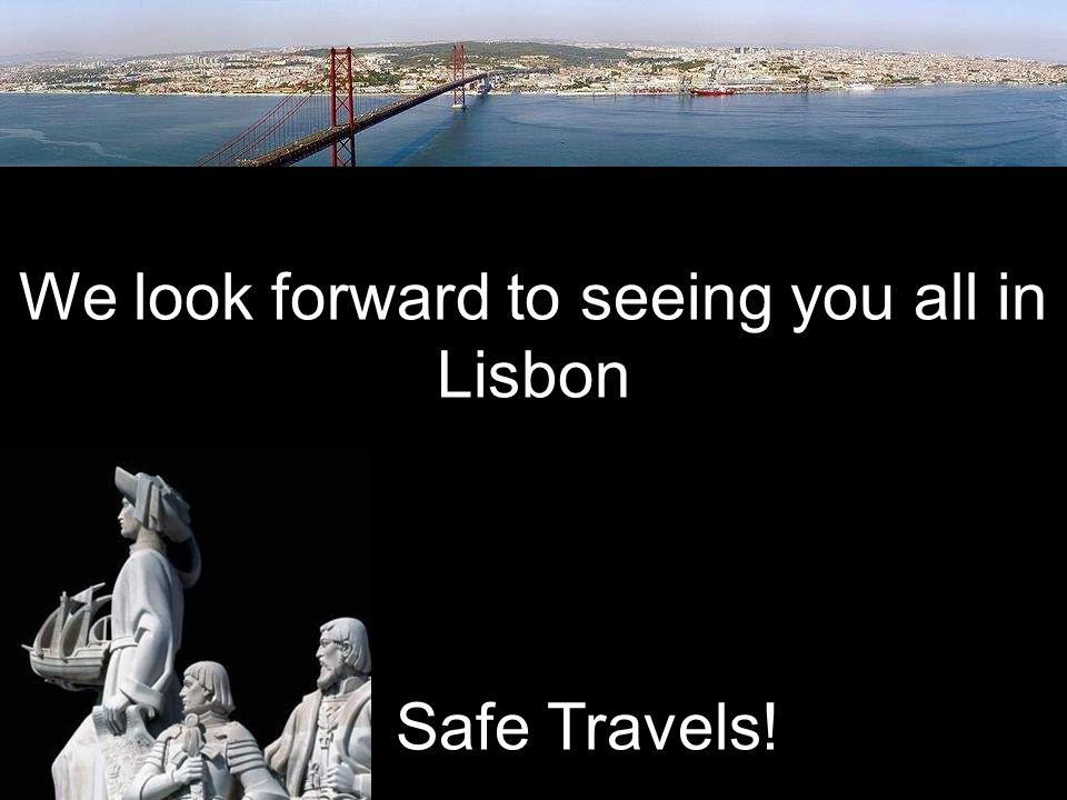 We look forward to seeing you all in Lisbon Safe Travels!