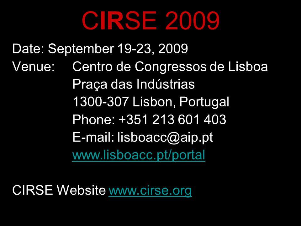 CIRSE 2009 Date: September 19-23, 2009 Venue:Centro de Congressos de Lisboa Praça das Indústrias 1300-307 Lisbon, Portugal Phone: +351 213 601 403 E-mail: lisboacc@aip.pt www.lisboacc.pt/portal CIRSE Website www.cirse.orgwww.cirse.org