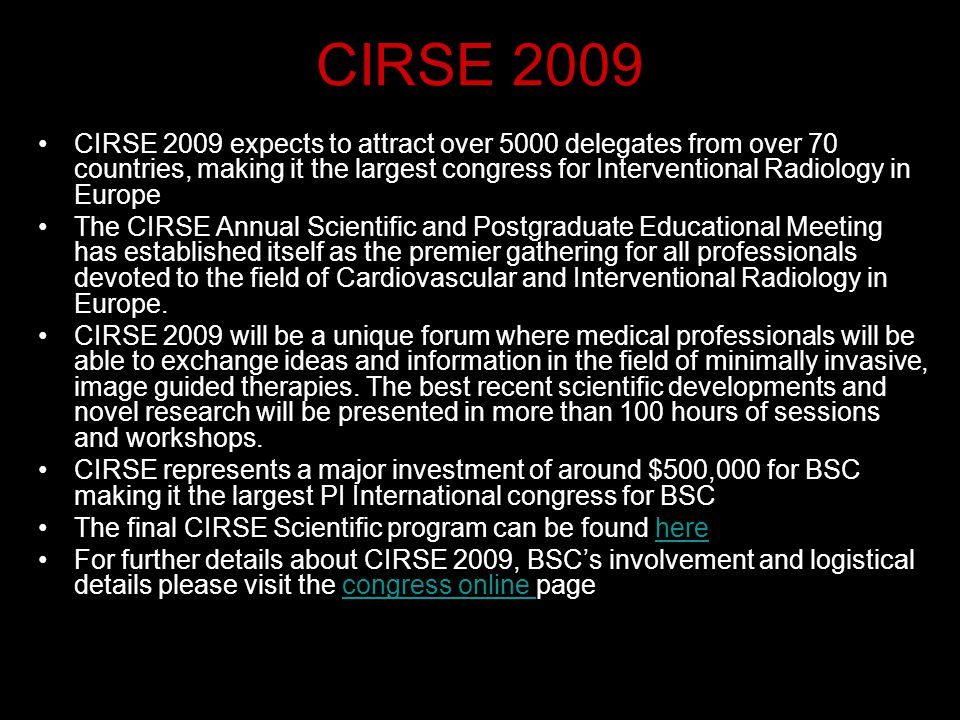 CIRSE 2009 CIRSE 2009 expects to attract over 5000 delegates from over 70 countries, making it the largest congress for Interventional Radiology in Eu
