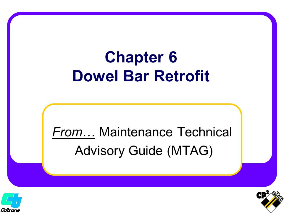 From… Maintenance Technical Advisory Guide (MTAG) Chapter 6 Dowel Bar Retrofit