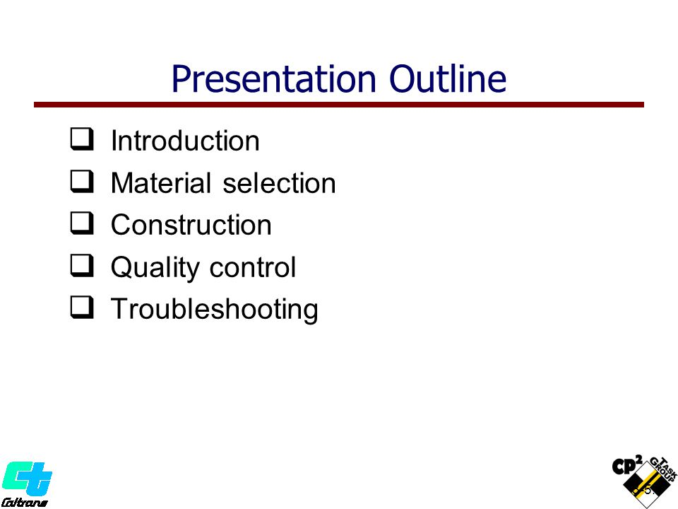 3-5.4 II ntroduction MM aterial selection CC onstruction QQ uality control TT roubleshooting Presentation Outline