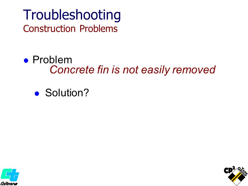 Concrete fin is not easily removed Troubleshooting Construction Problems Solution? Problem