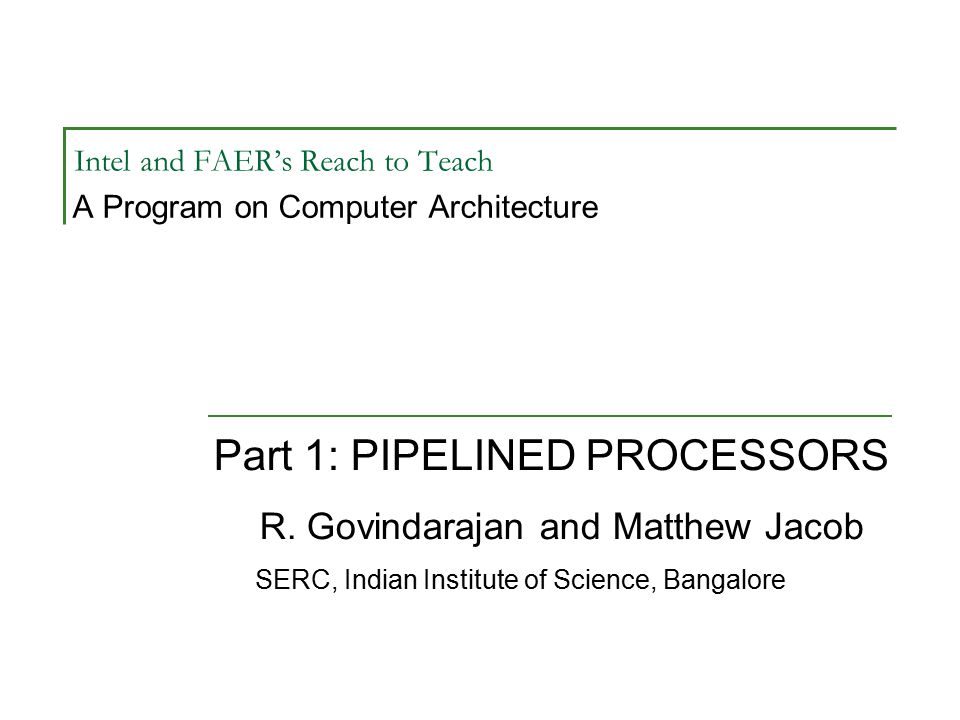 Intel and FAER's Reach to Teach A Program on Computer Architecture Part 1: PIPELINED PROCESSORS R.