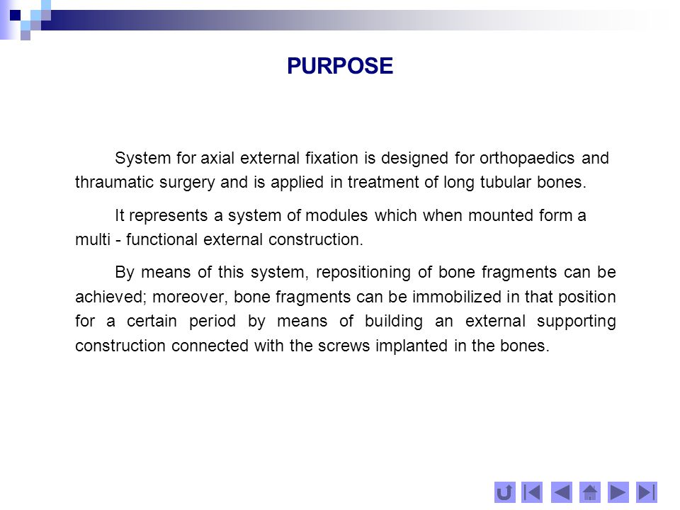 PURPOSE System for axial external fixation is designed for orthopaedics and thraumatic surgery and is applied in treatment of long tubular bones.