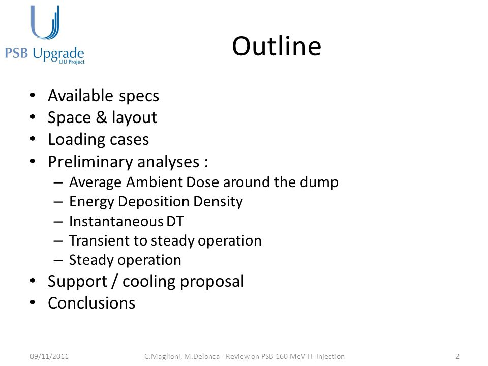 Outline Available specs Space & layout Loading cases Preliminary analyses : – Average Ambient Dose around the dump – Energy Deposition Density – Instantaneous DT – Transient to steady operation – Steady operation Support / cooling proposal Conclusions 09/11/20112C.Maglioni, M.Delonca - Review on PSB 160 MeV H - Injection