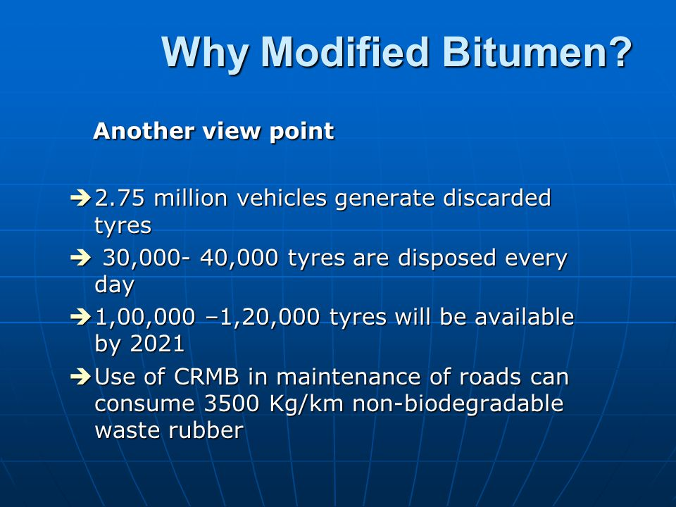 Why Modified Bitumen? Demands on Road increasing every year Demands on Road increasing every year èIncreasing Number of Vehicles èIncreasing Axle Load