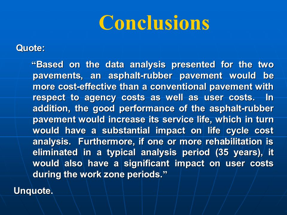 Conclusions I.Total thickness of conventional pavement was 21 inches Vs. 13 ½ inches for a rubberized pavement, the cost saving in initial constructio