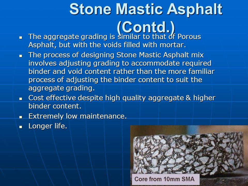 Stone Mastic Asphalt Increasingly popular Worldwide in heavy traffic roads & airfields.