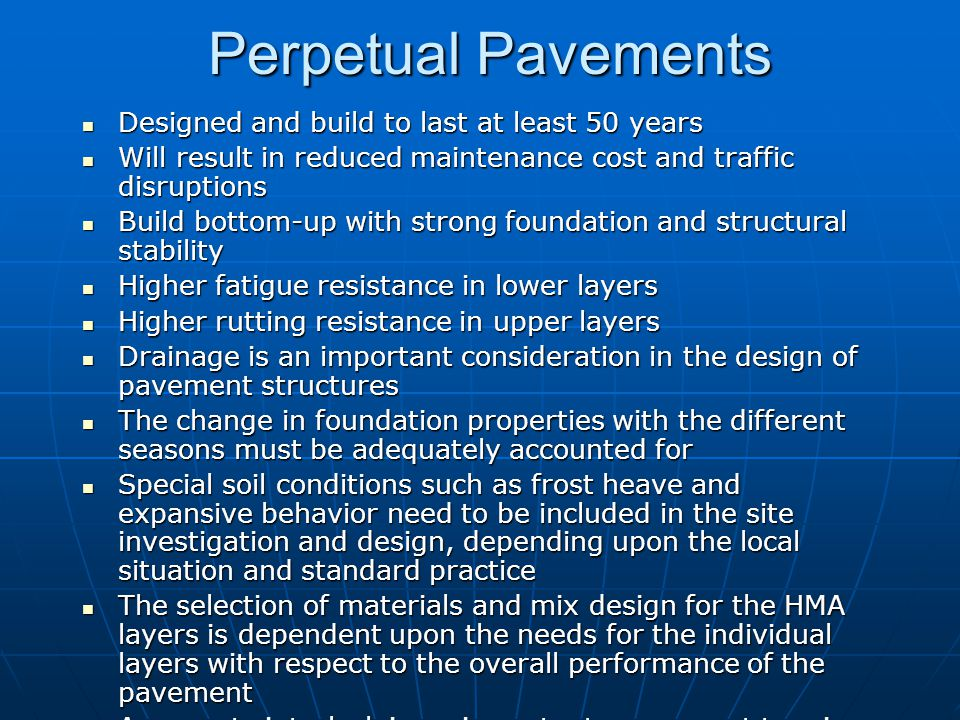 Perpetual Pavements Structure Lasts 50+ years Structure Lasts 50+ years Bottom-Up Design and ConstructionBottom-Up Design and Construction Indefinite