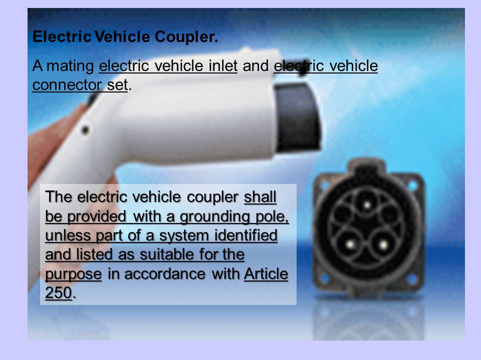 The electric vehicle coupler shall be provided with a grounding pole, unless part of a system identified and listed as suitable for the purpose in accordance with Article 250.