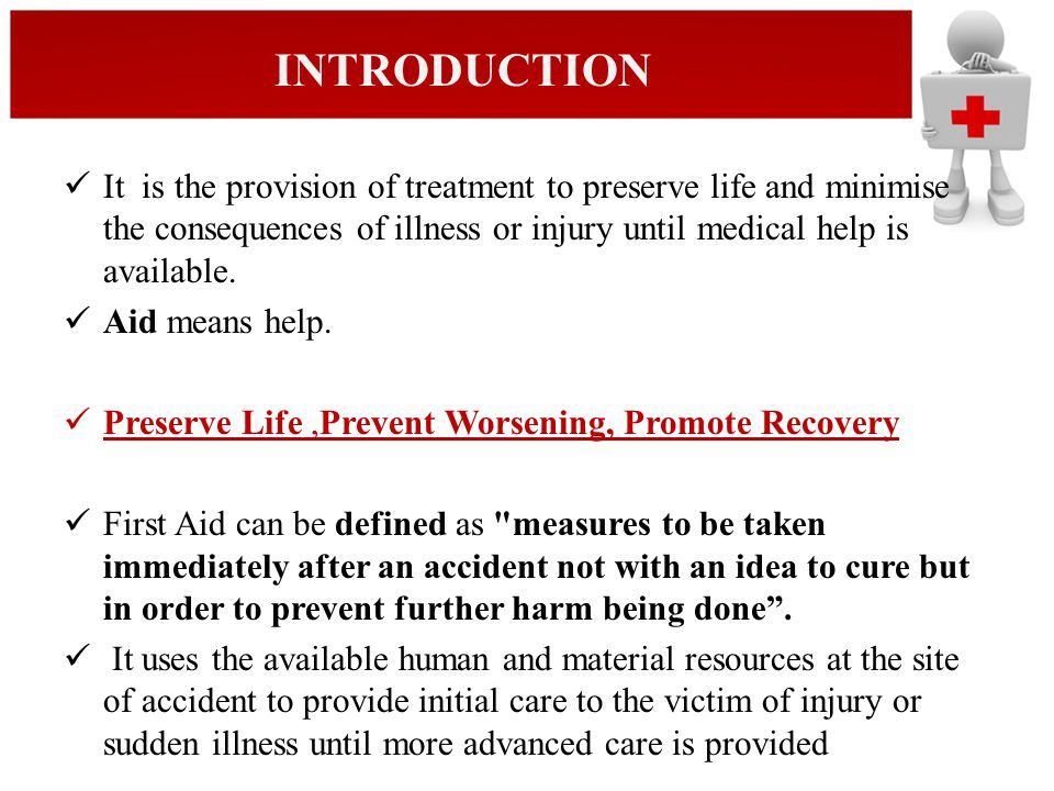 It is the provision of treatment to preserve life and minimise the consequences of illness or injury until medical help is available. Aid means help.