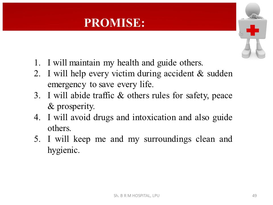 49 1.I will maintain my health and guide others. 2.I will help every victim during accident & sudden emergency to save every life. 3.I will abide traf