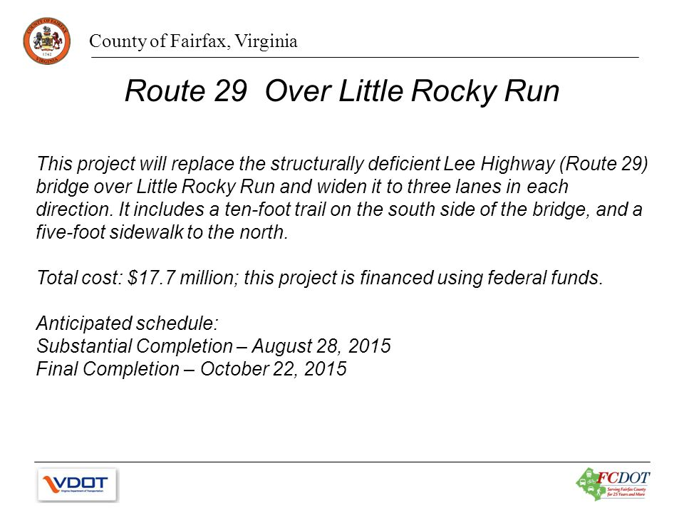 County of Fairfax, Virginia Route 29 Over Little Rocky Run This project will replace the structurally deficient Lee Highway (Route 29) bridge over Little Rocky Run and widen it to three lanes in each direction.