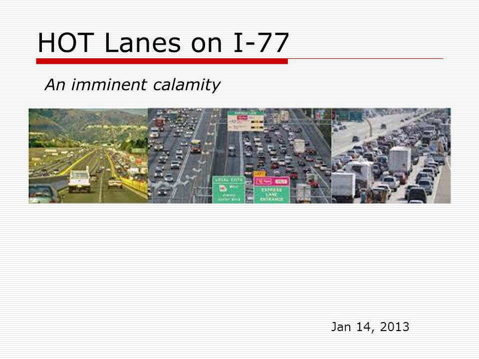 HOT Lanes on I-77 An imminent calamity Jan 14, 2013