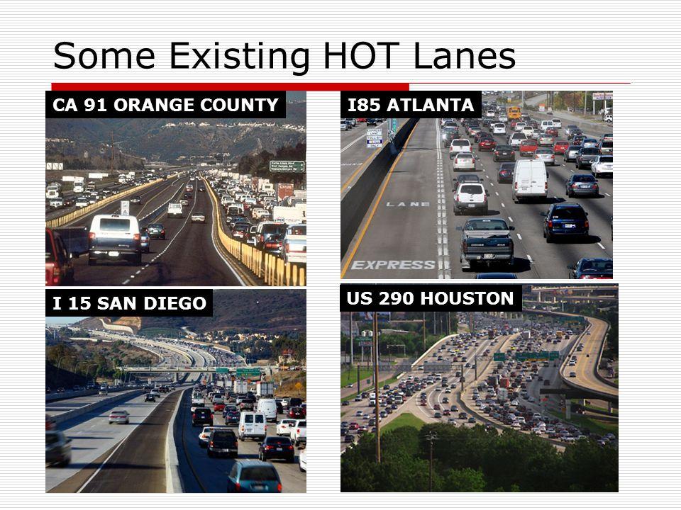 Some Existing HOT Lanes CA 91 ORANGE COUNTY I 15 SAN DIEGO I85 ATLANTA US 290 HOUSTON