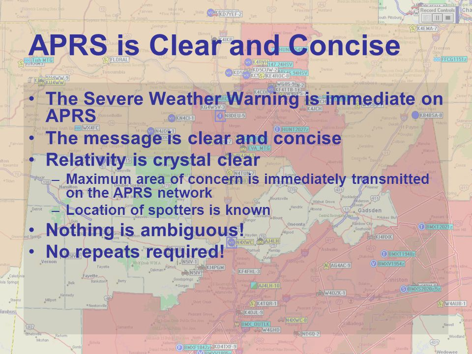 APRS is Clear and Concise The Severe Weather Warning is immediate on APRS The message is clear and concise Relativity is crystal clear –Maximum area o