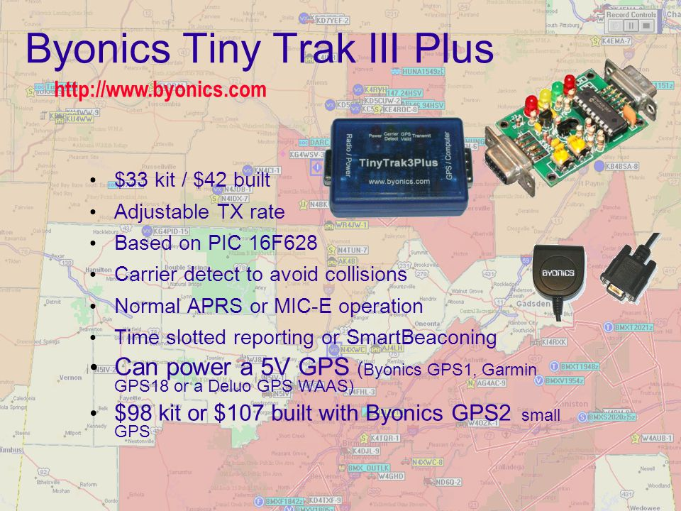 Byonics Tiny Trak III Plus $33 kit / $42 built Adjustable TX rate Based on PIC 16F628 Carrier detect to avoid collisions Normal APRS or MIC-E operatio