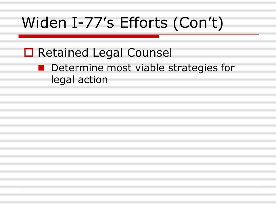 Widen I-77's Efforts (Con't)  Retained Legal Counsel Determine most viable strategies for legal action