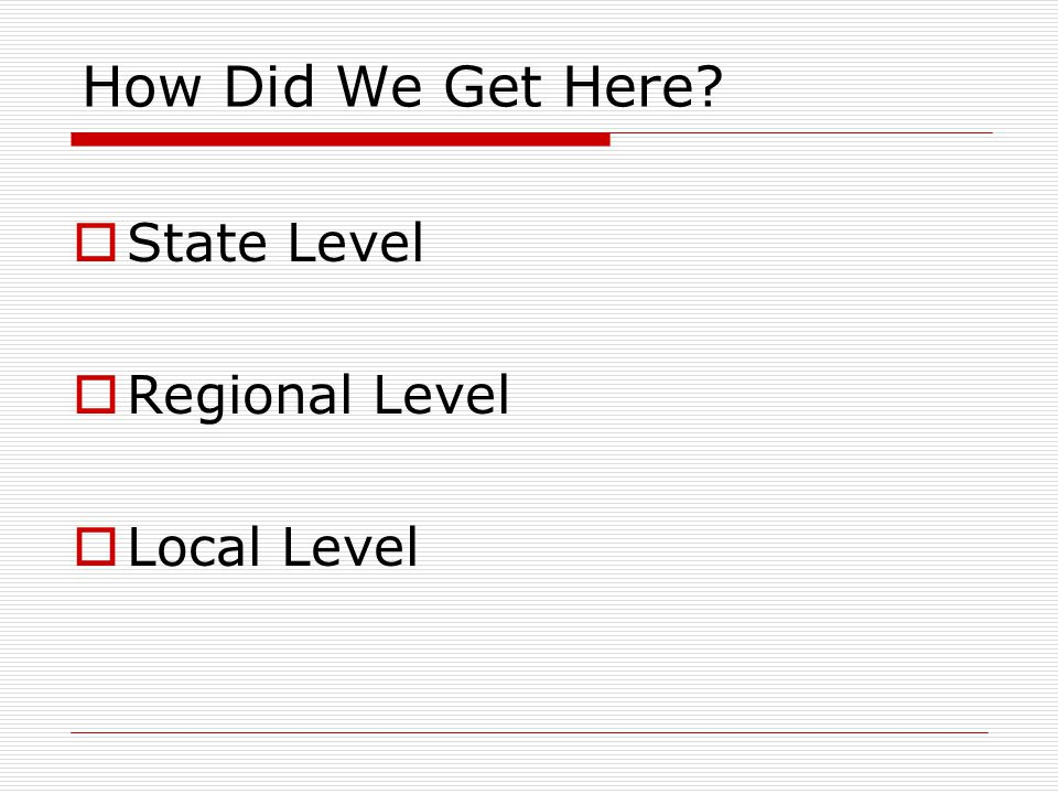 How Did We Get Here  State Level  Regional Level  Local Level