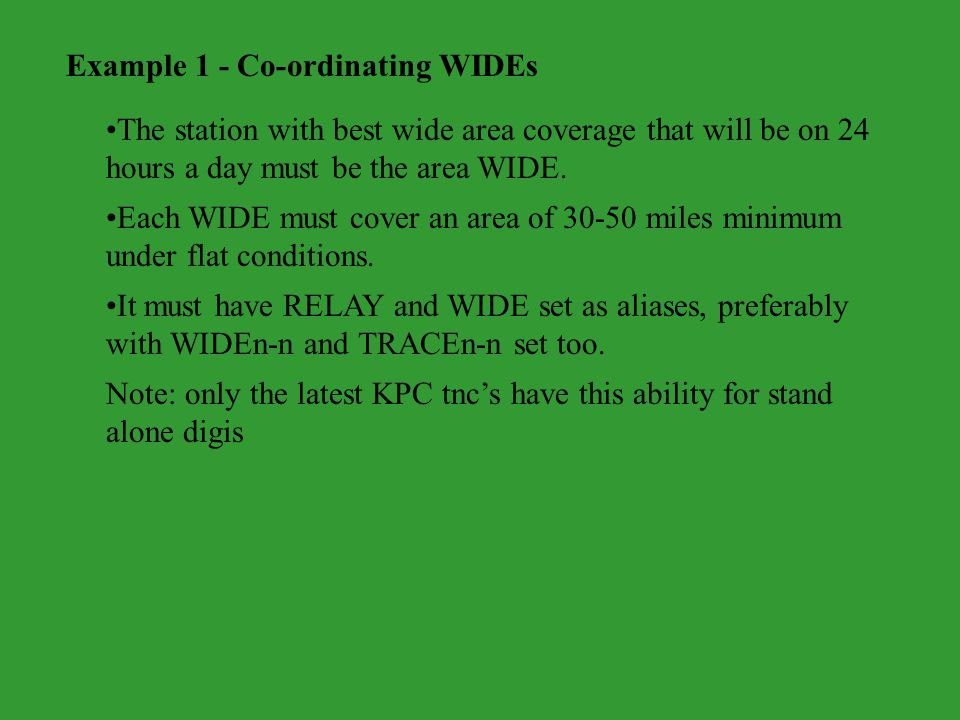 Example 1 - Co-ordinating WIDEs The station with best wide area coverage that will be on 24 hours a day must be the area WIDE.