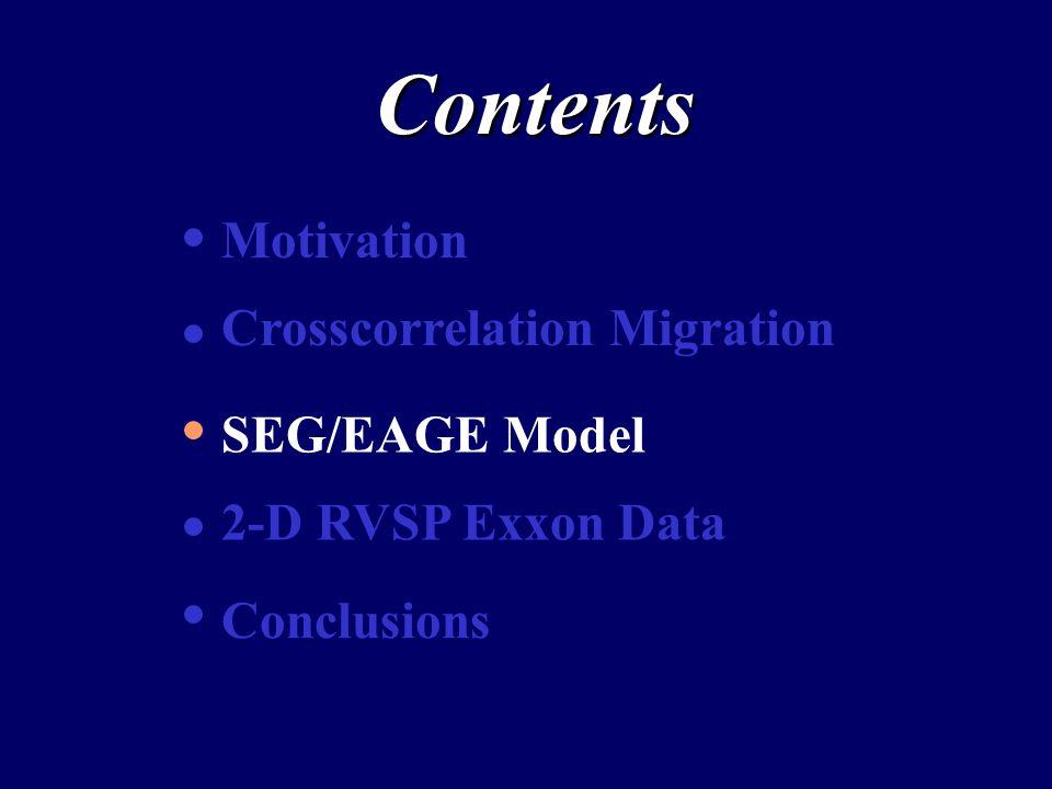 Contents Motivation Crosscorrelation Migration SEG/EAGE Model 2-D RVSP Exxon Data Conclusions