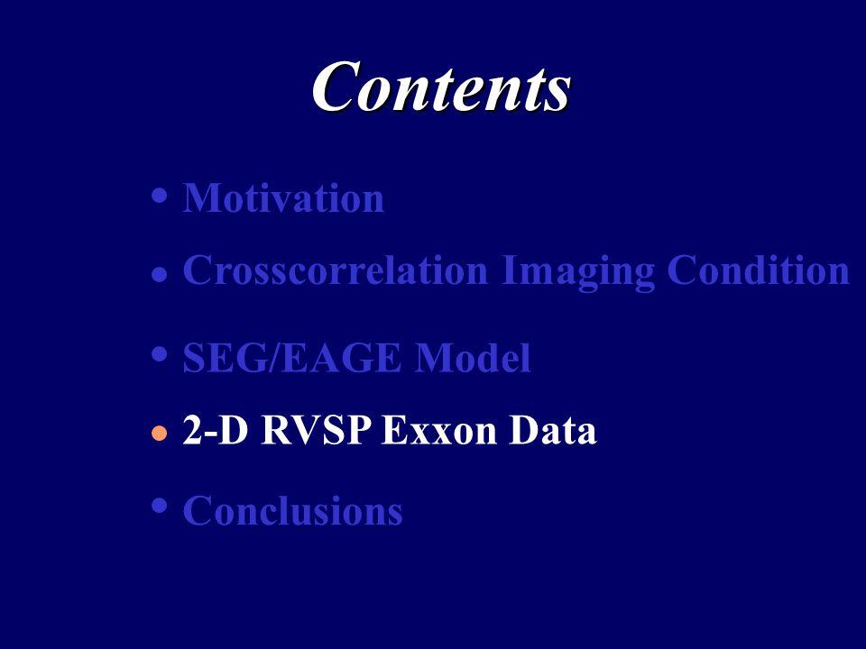 Contents Motivation Crosscorrelation Imaging Condition SEG/EAGE Model 2-D RVSP Exxon Data Conclusions
