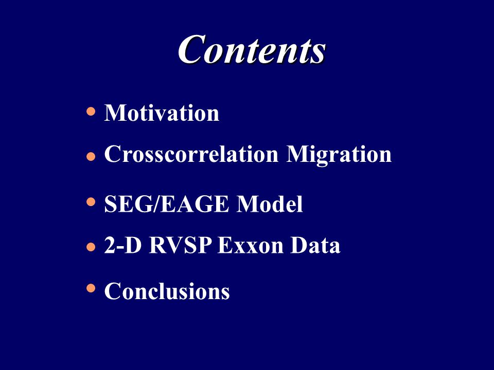 Contents Motivation Crosscorrelation Imaging Condition SEG/EAGE Model 2-D RVSP Exxon Data Conclusions