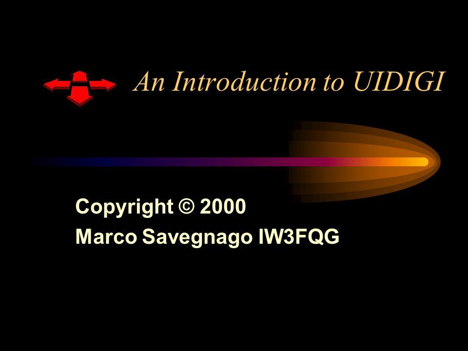 Addresses UIDIGI Home page http://space.tin.it/computer/msavegna/uidigi.htm UIDIGI mailing list: http://www.egroups.com/group/uidigi Addresses for IW3FQG –Packet Radio:IW3FQG @ I3KUH.IVEN.ITA.EU –Internet: iw3fqg@amsat.org –Geographic Coordinates: Latitude: 45 ° 33 24 N Longitude: 11° 32 34 E