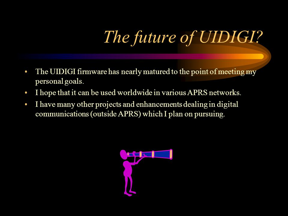 The future of UIDIGI? The UIDIGI firmware has nearly matured to the point of meeting my personal goals. I hope that it can be used worldwide in variou