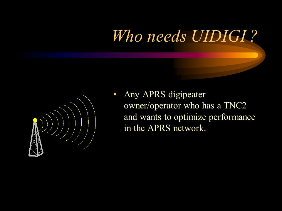 Who needs UIDIGI ? Any APRS digipeater owner/operator who has a TNC2 and wants to optimize performance in the APRS network.
