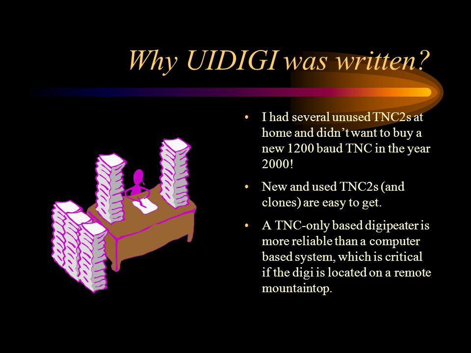 Characteristics of UIDIGI Can be installed in any TNC2 or 100% compatible clone Digipeats ONLY the AX.25 UI frames Routes and makes call substitution of frames addressed to generic addresses (RELAY, WIDE TRACE), flooding addresses (WIDEn-N, TRACEn-N) and directional addresses (based on SSID) Supports preemptive digipeating Ignores duplicated frames sent in a defined interval Provides password protected remote parameter modification Replies to the ?APRS.