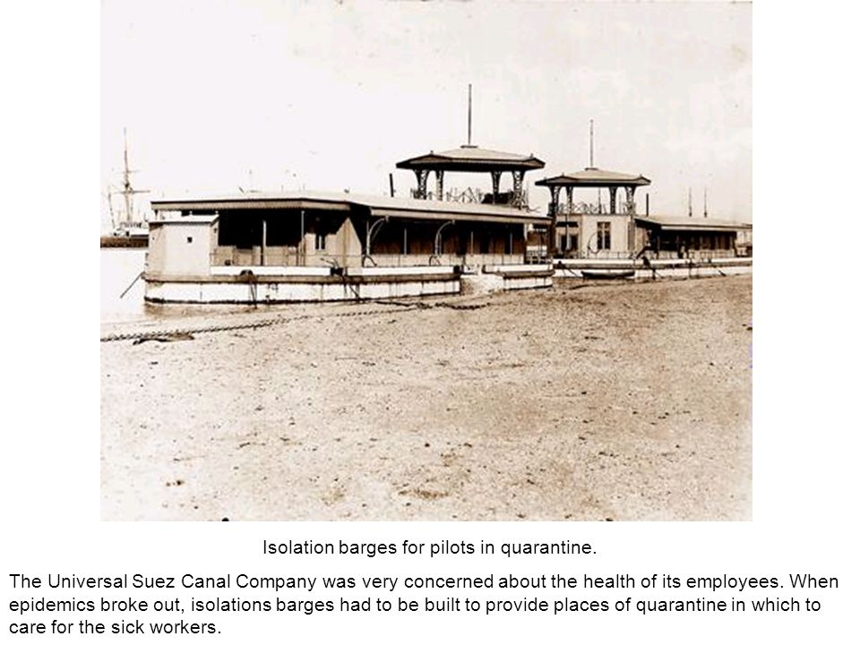 Isolation barges for pilots in quarantine. The Universal Suez Canal Company was very concerned about the health of its employees. When epidemics broke